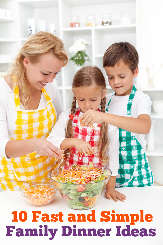 10 Fast and Simple Family Dinner Ideas