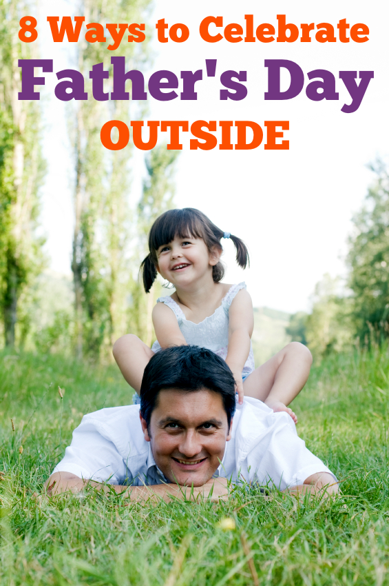 8 Ways to Celebrate Father's Day Outside